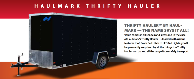 Haulmark Thrifty hauler brochure, value comes in all shapes and sizes. Thrifty Hauler is loaded with features for all cargo transporting.